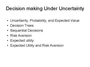 Decision making Under Uncertainty Uncertainty Probability and Expected
