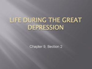 LIFE DURING THE GREAT DEPRESSION Chapter 9 Section