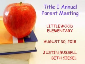 Title I Annual Parent Meeting LITTLEWOOD ELEMENTARY AUGUST