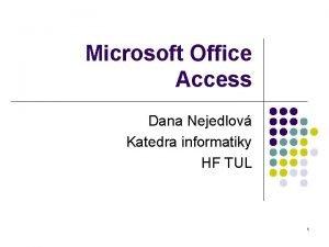 Microsoft Office Access Dana Nejedlov Katedra informatiky HF