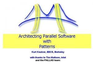 Architecting Parallel Software with Patterns Kurt Keutzer EECS