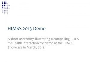 HIMSS 2013 Demo A short user story illustrating
