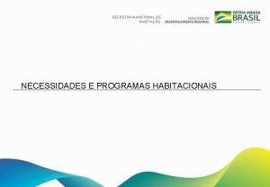 SECRETARIA NACIONAL DE HABITAO NECESSIDADES E PROGRAMAS HABITACIONAIS