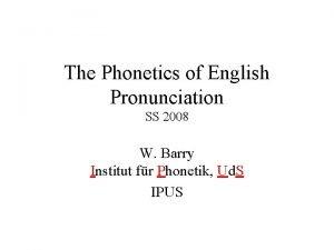 The Phonetics of English Pronunciation SS 2008 W