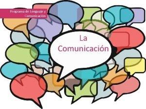 Programa de Lenguaje y Comunicacin La Comunicacin Comunicacin
