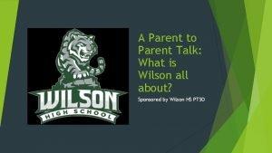 A Parent to Parent Talk What is Wilson