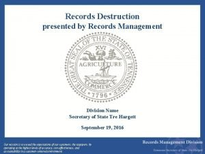Records Destruction presented by Records Management Division Name