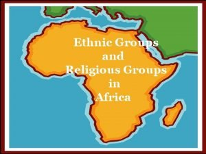 Ethnic Groups and Religious Groups in Africa What
