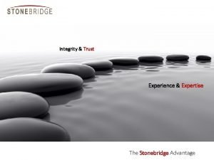 Integrity Trust Experience Expertise The Stonebridge Advantage Disclaimer