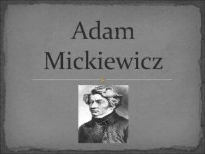 Adam Mickiewicz Adam Mickiewicz Urodzi si 24 12