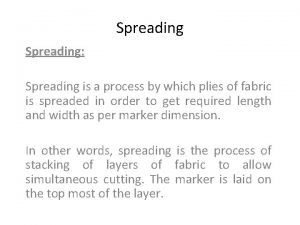 Spreading Spreading is a process by which plies