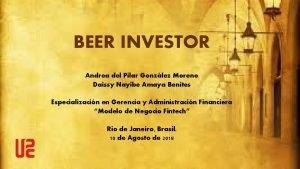 BEER INVESTOR Andrea del Pilar Gonzlez Moreno Daissy