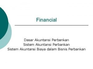 Financial Dasar Akuntansi Perbankan Sistem Akuntansi Biaya dalam