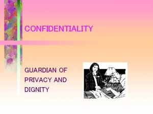 CONFIDENTIALITY GUARDIAN OF PRIVACY AND DIGNITY POSITIONING CONFIDENTIALITY