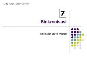 Mata Kuliah Sistem Operasi 7 Sinkronisasi Mata Kuliah
