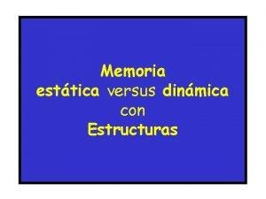 Memoria esttica versus dinmica con Estructuras Memoria dinmica