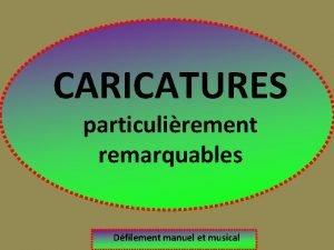 CARICATURES particulirement remarquables Dfilement manuel et musical JF