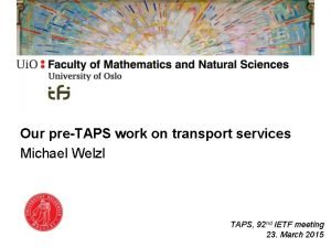 Our preTAPS work on transport services Michael Welzl