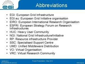 Abbreviations EGI European Grid Infrastructure EGI eu European