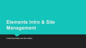 Elements Intro Site Management Continuing Weebly web site