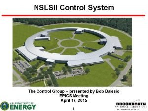NSLSII Control System The Control Group presented by