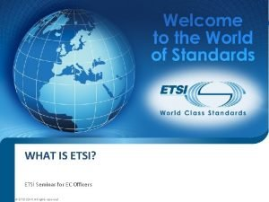 WHAT IS ETSI ETSI Seminar ETSI 2010 All