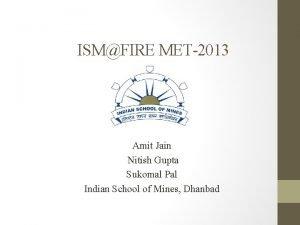ISMFIRE MET2013 Amit Jain Nitish Gupta Sukomal Pal