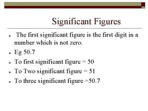 Significant Figures The first significant figure is the