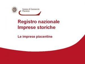 Registro nazionale Imprese storiche Le imprese piacentine REGISTRO
