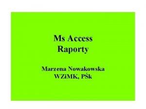 Ms Access Raporty Marzena Nowakowska WZi MK Pk