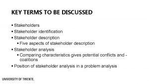 KEY TERMS TO BE DISCUSSED Stakeholders Stakeholder identification