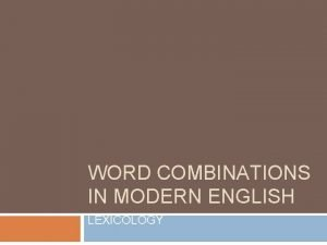 WORD COMBINATIONS IN MODERN ENGLISH LEXICOLOGY WORD COMBINATIONS