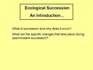 Ecological Succession An Introduction What is succession and