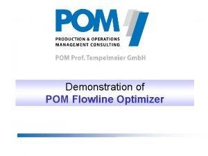 Demonstration of POM Flowline Optimizer POM Prof Tempelmeier