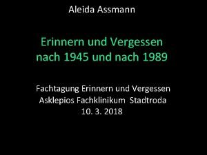 Aleida Assmann Erinnern und Vergessen nach 1945 und