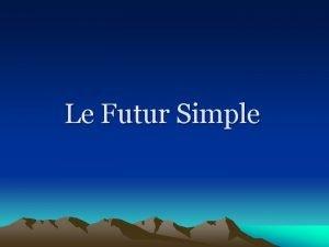 Le Futur Simple Emploie du Futur Simple Pour
