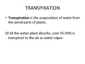 TRANSPIRATION Transpiration is the evaporation of water from