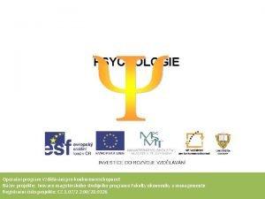 PSYCHOLOGIE Operan program Vzdlvn pro konkurenceschopnost Nzev projektu