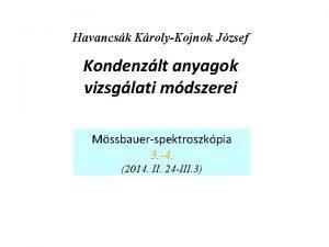 Havancsk KrolyKojnok Jzsef Kondenzlt anyagok vizsglati mdszerei Mssbauerspektroszkpia