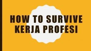 HOW TO SURVIVE KERJA PROFESI HAL YANG PERLU