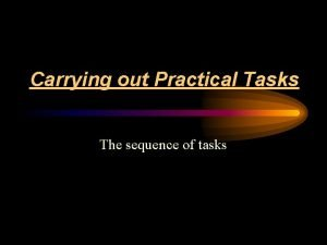 Carrying out Practical Tasks The sequence of tasks