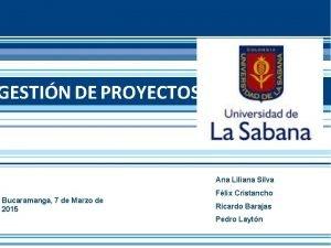 GESTIN DE PROYECTOS Ana Liliana Silva Bucaramanga 7