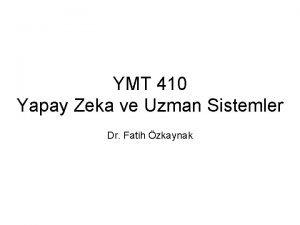 YMT 410 Yapay Zeka ve Uzman Sistemler Dr