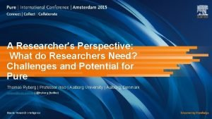 A Researchers Perspective What do Researchers Need Challenges