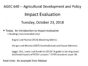 AGEC 640 Agricultural Development and Policy Impact Evaluation
