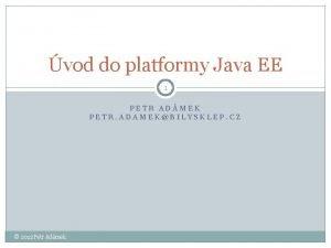 vod do platformy Java EE 1 PETR ADMEK