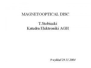 MAGNETOOPTICAL DISC T Stobiecki Katedra Elektroniki AGH 9