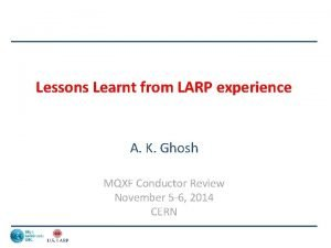 Lessons Learnt from LARP experience A K Ghosh