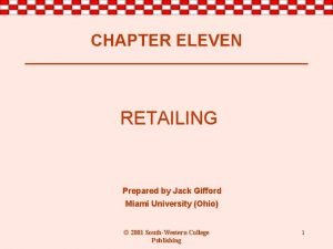 CHAPTER ELEVEN RETAILING Prepared by Jack Gifford Miami