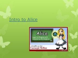 Intro to Alice Alice What is Alice Alice